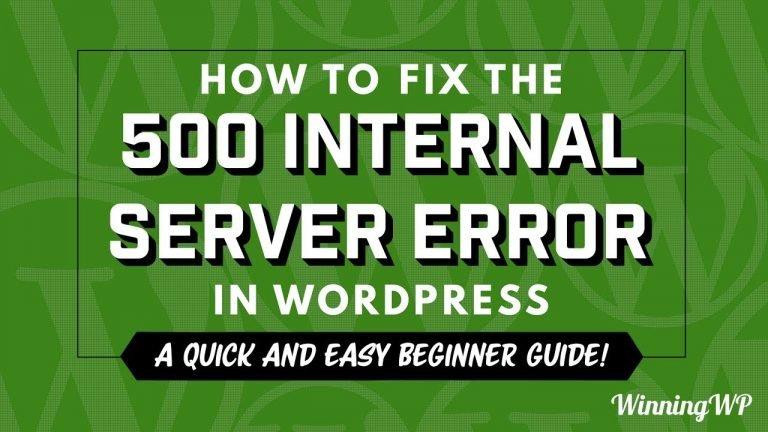 How To Fix The 500 Internal Server Error in WordPress