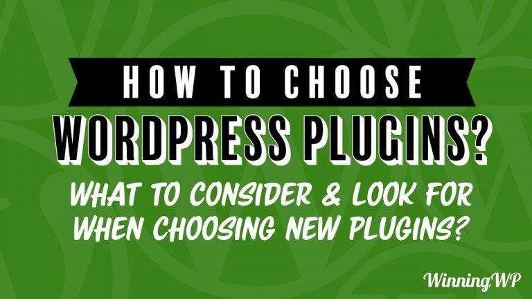 How to Choose The Best WordPress Plugins? What to Consider and Look for When Choosing New Plugins?
